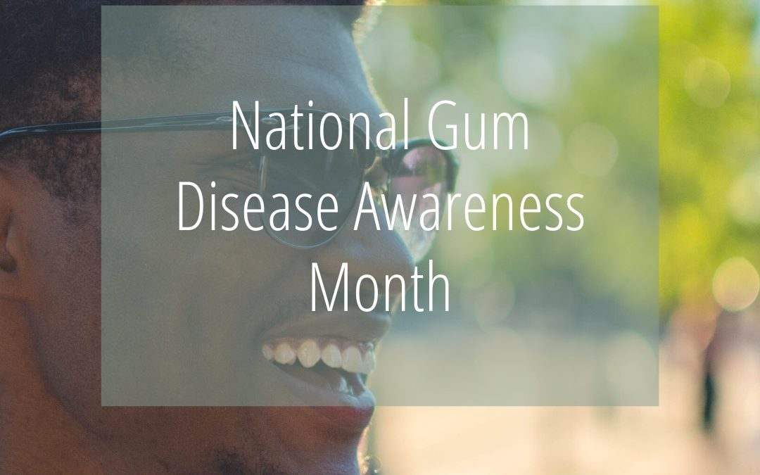 FEBRUARY IS AMERICAN HEART HEALTH MONTH AND GUM DISEASE AWARENESS MONTH!